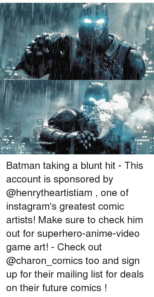 videos games: Batman taking a blunt hit - This account is sponsored by @henrytheartistiam , one of instagram's greatest comic artists! Make sure to check him out for superhero-anime-video game art! - Check out @charon_comics too and sign up for their mailing list for deals on their future comics !