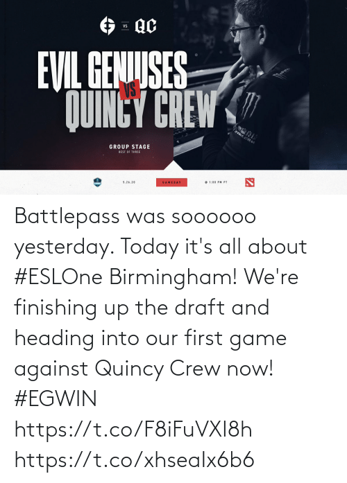 draft: Battlepass was soooooo yesterday. Today it's all about #ESLOne Birmingham! We're finishing up the draft and heading into our first game against Quincy Crew now! #EGWIN  https://t.co/F8iFuVXI8h https://t.co/xhseaIx6b6