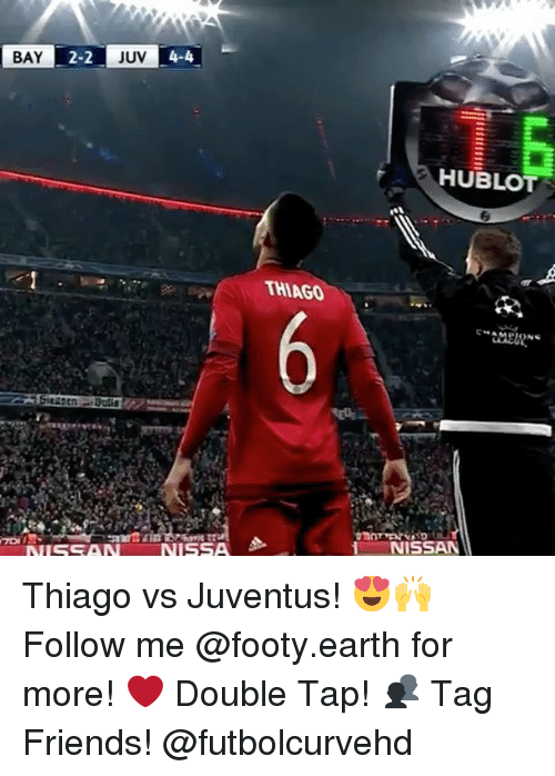 hublot: BAY  2-2  JUV  4-4  NISSA  THIAGO  HUBLOT  tMERN  NISSAN Thiago vs Juventus! 😍🙌 Follow me @footy.earth for more! ❤️ Double Tap! 👥 Tag Friends! @futbolcurvehd