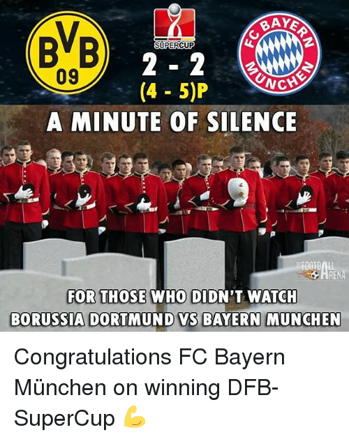 munchen: BAYE  BB  SUPERCUP  09  (4 5)P  CHE  A MINUTE OF SILENCE  FOR THOSE WHO DIDN'T WATCH  BORUSSIA DORTMUND VS BAYERN MUNCHEN Congratulations FC Bayern München on winning DFB-SuperCup 💪