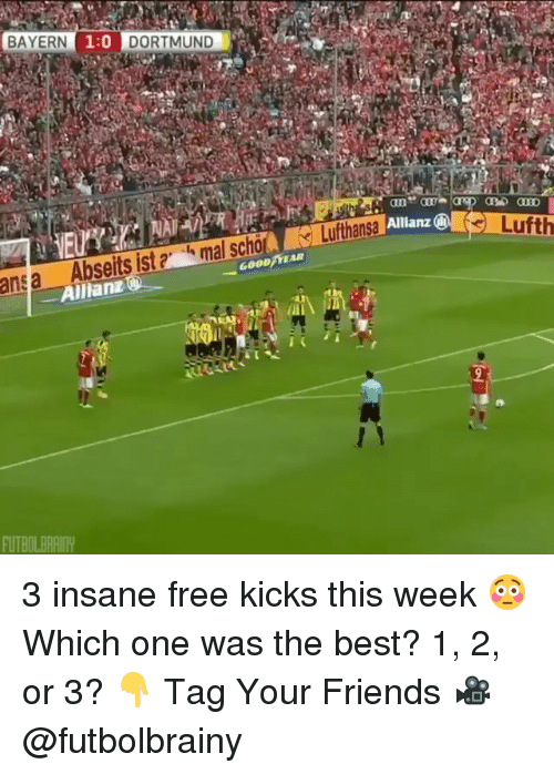 allianz: BAYERN  1:0 DORTMUND  ansa  Abseits ist  mal scho  Luftansa All  Allianz  Lufth  FUTBOLBARIY 3 insane free kicks this week 😳 Which one was the best? 1, 2, or 3? 👇 Tag Your Friends 🎥 @futbolbrainy