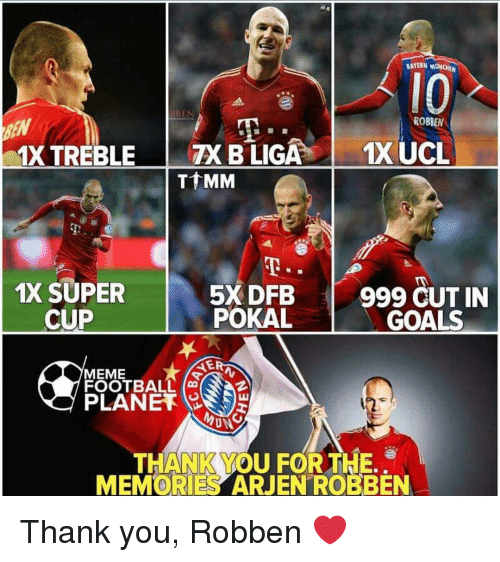 Football, Goals, and Meme: BAYERN MONCHEN  l0  1X TREBLE | 7X BLİGAİ 1XUCL  BEN  ROBBEN  T MM  1X SUPER5X DFB99 CUT IN  POKAL  CUP  GOALS  MEME  FOOTBALL  PLANETE  ON  THANIK YOU FORTHE.  MEMORIES ARJEN ROBBEN Thank you, Robben ❤️