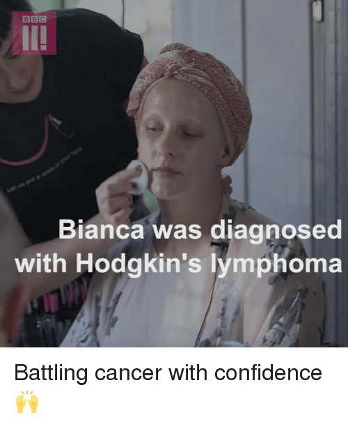 Confidence, Dank, and Cancer: BBC  Bianca was diagnosed  with Hodgkin's lymphoma Battling cancer with confidence 🙌