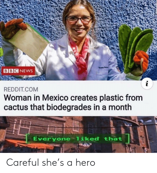 News, Reddit, and Bbc News: BBC NEWS  i  REDDIT.COM  Woman in Mexico creates plastic from  cactus that biodegrades in a month  Everyone liked that Careful she's a hero