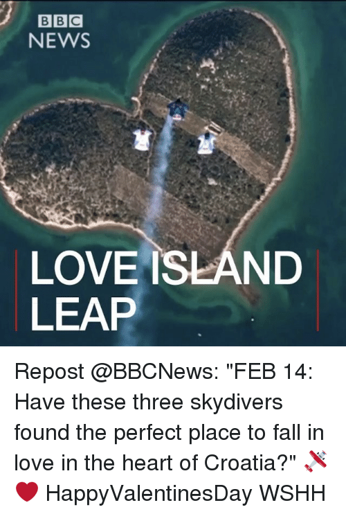 """Fall, Love, and Memes: BBC  NEWS  LOVE ISLAND  LEAP Repost @BBCNews: """"FEB 14: Have these three skydivers found the perfect place to fall in love in the heart of Croatia?"""" 🛩❤️ HappyValentinesDay WSHH"""