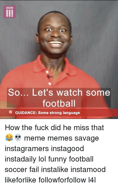 funny football: BBC  So... Let's watch some  football  G GUIDANCE: Some strong language How the fuck did he miss that 😂💀 meme memes savage instagramers instagood instadaily lol funny football soccer fail instalike instamood likeforlike followforfollow l4l
