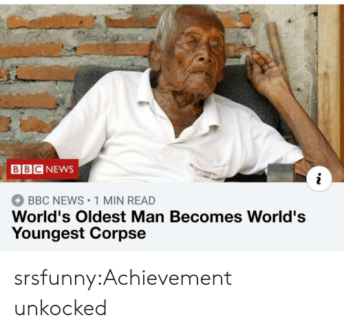 News, Tumblr, and Bbc News: BBCNEWS  BBC NEWS 1 MIN READ  World's Oldest Man Becomes World's  Youngest Corpse srsfunny:Achievement unkocked