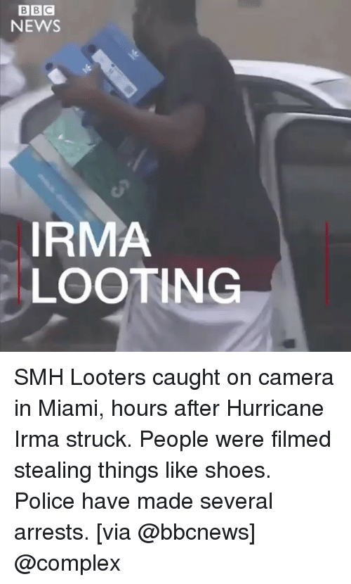 looting: BBG  NEWS  IRMA  LOOTING SMH Looters caught on camera in Miami, hours after Hurricane Irma struck. People were filmed stealing things like shoes. Police have made several arrests. [via @bbcnews] @complex