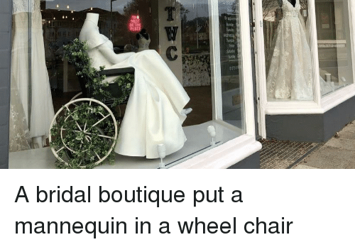 Mannequin: BE A bridal boutique put a mannequin in a wheel chair