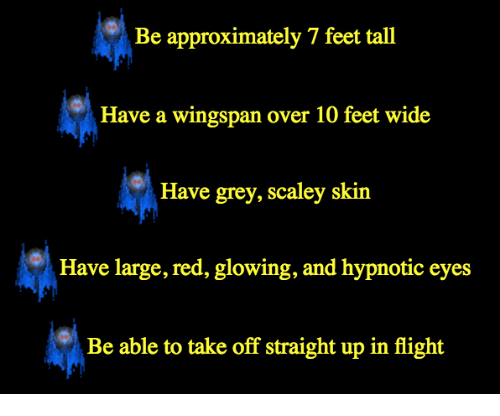 Flight, Grey, and Feet: Be approximately 7 feet tall  Have a wingspan over 10 feet wide  Have grey, scaley skin  Have large, red, glowing, and hypnotic eyes  Be able to take off straight up in flight