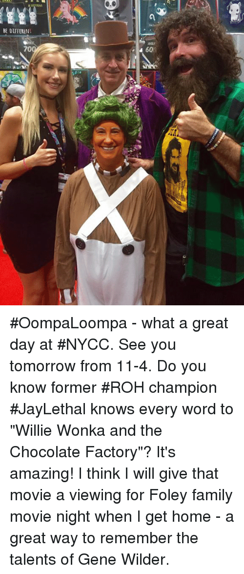 """Family, Memes, and Movies: BE DIFFERbN  70  60 #OompaLoompa - what a great day at #NYCC. See you tomorrow from 11-4. Do you know former #ROH champion #JayLethal knows every word to """"Willie Wonka and the Chocolate Factory""""? It's amazing! I think I will give that movie a viewing for Foley family movie night when I get home - a great way to remember the talents of Gene Wilder."""