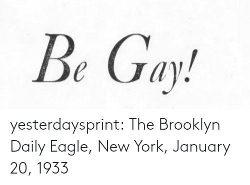 Eagle: Be Gay! yesterdaysprint:  The Brooklyn Daily Eagle, New York, January 20, 1933