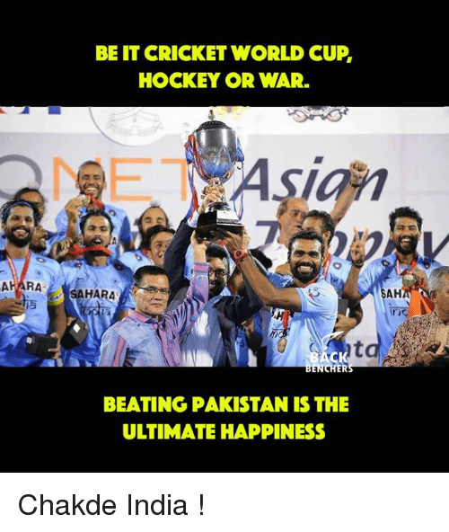 cricket world cup: BE IT CRICKET WORLD CUP,  HOCKEY OR WAR.  RA  SAHARA  CHER  BEATING PAKISTAN IS THE  ULTIMATE HAPPINESS Chakde India !