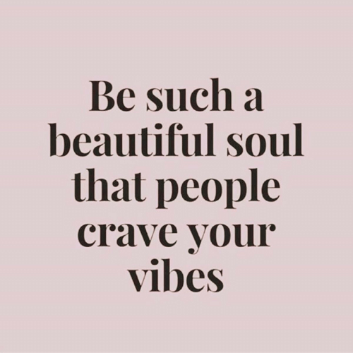 beautiful soul: Be such a  beautiful soul  that people  crave your  vibes