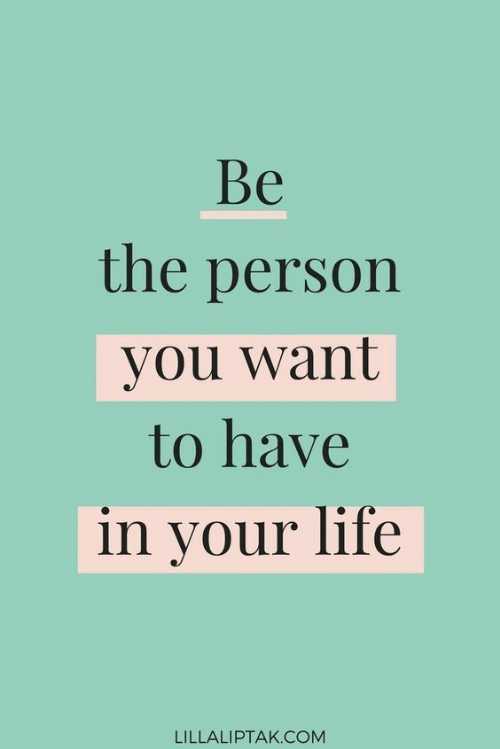 Life, Com, and You: Be  the person  you want  to have  in your life  LILLALIPTAK.COM