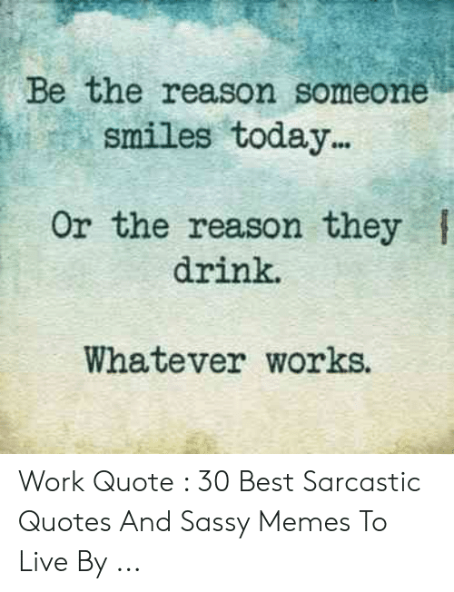 Be the Reason Someone Smiles Today or the Reason They Drink ...