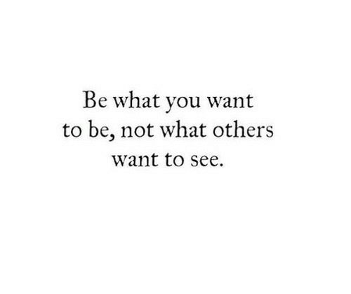 What,  See, and  Want: Be what vou want  to be, not what others  want to see