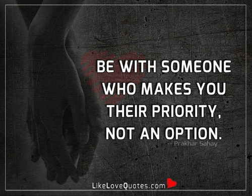 Be With Someone Who: BE WITH SOMEONE  WHO MAKES YOU  THEIR PRIORITY  NOT AN OPTION  Prakhar Sahay  LikeLoveQuotes.com