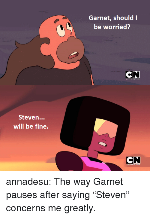 """garnet: be worried?  Steven...  will be fine.  CN annadesu:  The way Garnet pauses after saying""""Steven"""" concerns me greatly."""