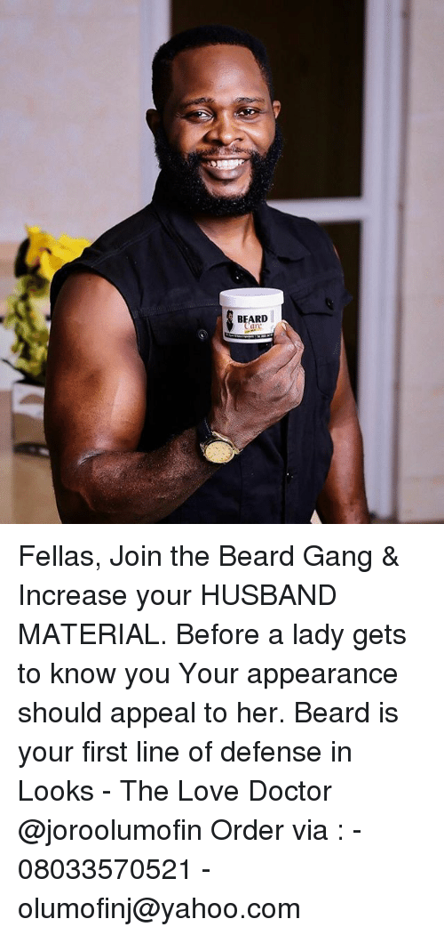 Beard, Doctor, and Love: BEARD Fellas, Join the Beard Gang & Increase your HUSBAND MATERIAL. Before a lady gets to know you Your appearance should appeal to her. Beard is your first line of defense in Looks - The Love Doctor @joroolumofin Order via : - 08033570521 -olumofinj@yahoo.com