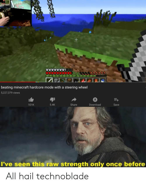 Minecraft, Once, and Raw: beating minecraft hardcore mode with a steering wheel  5,227,379 views  101K  Share  5.4K  Download  Save  I've seen this raw strength only once before All hail technoblade