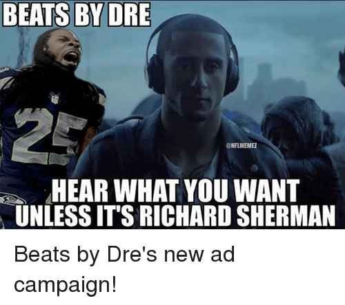 Beats by Dre: BEATS BY DRE  @NFLMEMEZ  HEAR WHAT YOU WANT  UNLESS IT'S RICHARDSHERMAN Beats by Dre's new ad campaign!