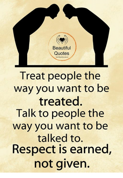 Beautiful Quotes Treat People The Way You Want To Be Treated Talk To