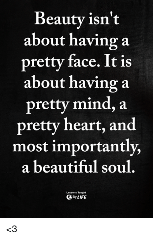 beautiful soul: Beautv isn't  about having a  pretty face. It is  about having a  pretty mind, a  pretty heart, and  most importantly,  a beautiful soul  Lessons Taught  ByLIFE <3