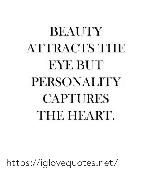 personality: BEAUTY  ATTRACTS THE  EYE BUT  PERSONALITY  CAPTURES  THE HEART. https://iglovequotes.net/