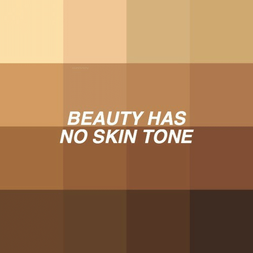 Skin, Tone, and Beauty: BEAUTY HAS  NO SKIN TONE