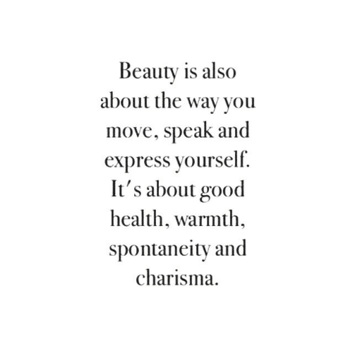 Express, Good, and Health: Beauty is also  about the wav you  move, speak and  express vourself.  It's about good  health, warmth,  spontaneitv and  charisma