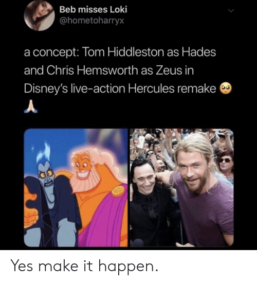 Zeus: Beb misses Loki  @hometoharryx  concept: Tom Hiddleston as Hades  and Chris Hemsworth as Zeus in  Disney's live-action Hercules remake Yes make it happen.