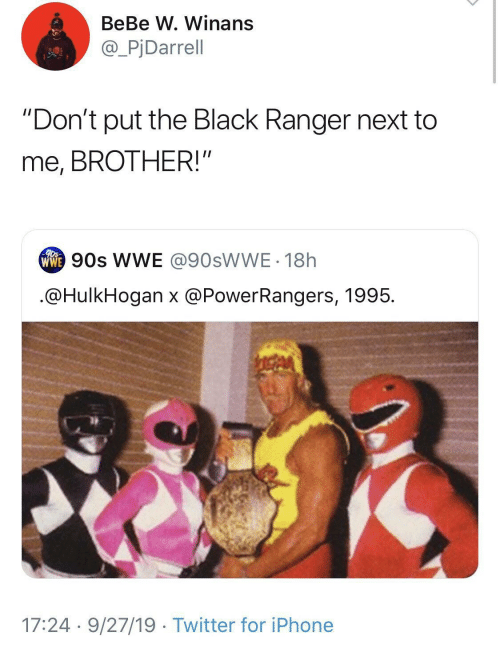 "ranger: BeBe W. Winans  @_PjDarrell  ""Don't put the Black Ranger next to  me, BROTHER!""  ww 90s WE @90SWWE - 18h  .@HulkHogan x @PowerRangers, 1995.  17:24 · 9/27/19 · Twitter for iPhone"