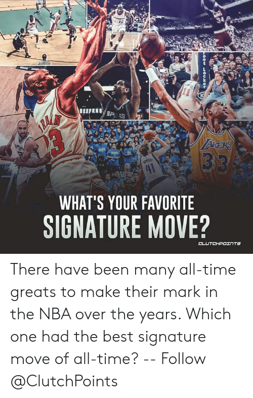 Los Angeles Lakers, Nba, and Best: BEBPRNYBPAS  R  23  LAKERS  33  HITZE  41  WHAT'S YOUR FAVORITE  SIGNATURE MOVE?  CLUTCHPOITS  00 LOUMO There have been many all-time greats to make their mark in the NBA over the years. Which one had the best signature move of all-time? -- Follow @ClutchPoints