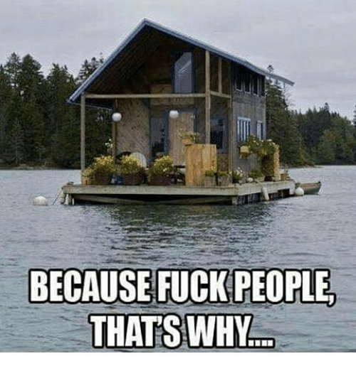 Fuck People: BECAUSE FUCK PEOPLE,  THATS WHY