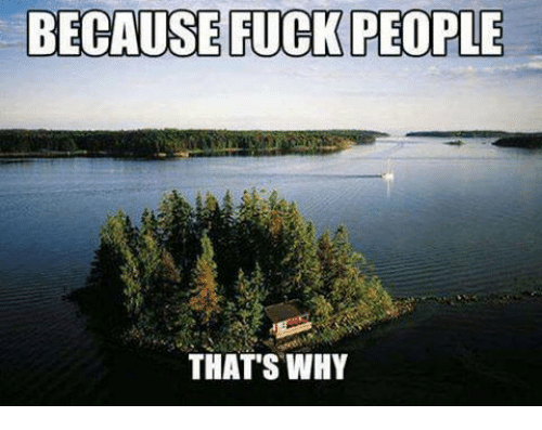 Fuck People: BECAUSE FUCK PEOPLE  THATS WHY