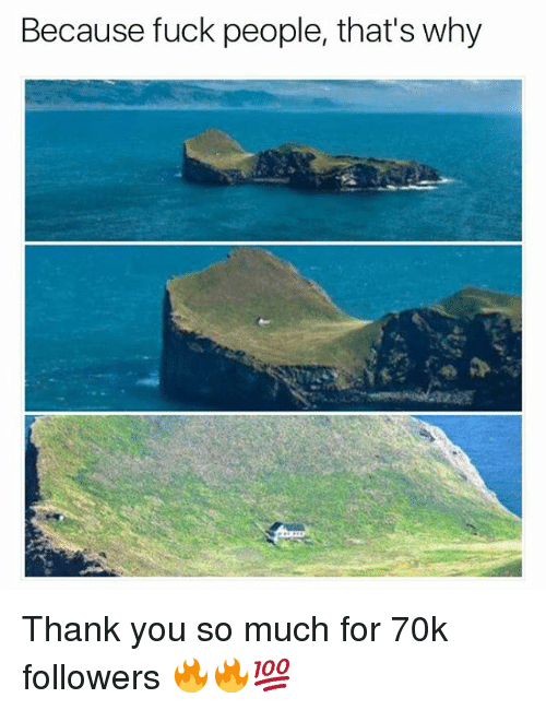 Fuck People: Because fuck people, that's why Thank you so much for 70k followers 🔥🔥💯