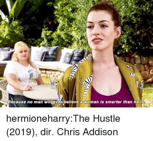 Target, Tumblr, and Blog: Because no man will everbelieve a woman is smarter than he is hermioneharry:The Hustle (2019), dir.Chris Addison