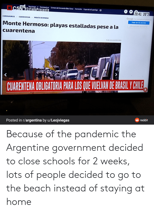 argentine: Because of the pandemic the Argentine government decided to close schools for 2 weeks, lots of people decided to go to the beach instead of staying at home