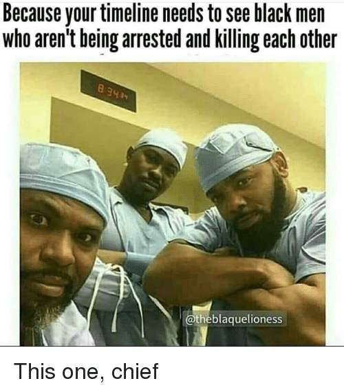 Black, Black Men, and Who: Because your timeline needs to see black men  who aren't being arrested and killing each other  @theblaquelioness This one, chief