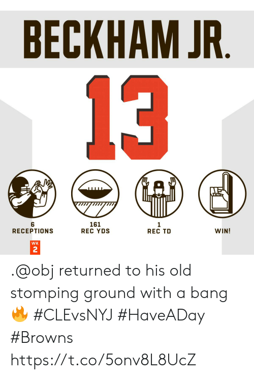 Memes, Browns, and Old: BECKHAM JR.  13  6  RECEPTIONS  161  REC YDS  1  REC TD  WIN!  WK  2 .@obj returned to his old stomping ground with a bang 🔥 #CLEvsNYJ #HaveADay  #Browns https://t.co/5onv8L8UcZ
