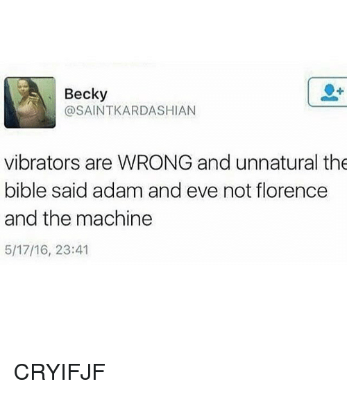 Adam and Eve, Memes, and Bible: Becky  @SAINTKARDASHIAN  vibrators are WRONG and unnatural the  bible said adam and eve not florence  and the machine  5/17/16, 23:41 CRYIFJF