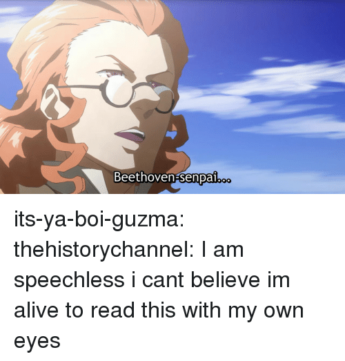 Alive, Target, and Tumblr: Beethoven-senpal its-ya-boi-guzma:  thehistorychannel:  I am speechless  i cant believe im alive to read this with my own eyes