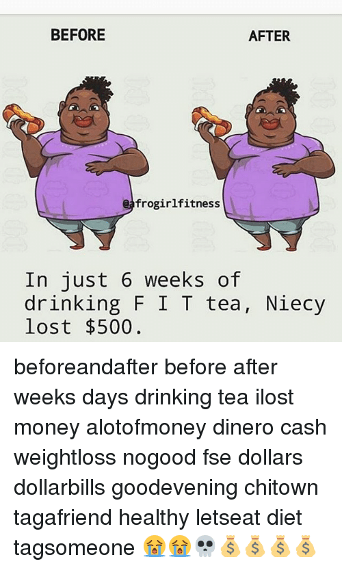 Drink Tea: BEFORE  AFTER  frogirlfitness  In just 6 weeks of  drinking F I T tea, Niecy  lost $500 beforeandafter before after weeks days drinking tea ilost money alotofmoney dinero cash weightloss nogood fse dollars dollarbills goodevening chitown tagafriend healthy letseat diet tagsomeone 😭😭💀💰💰💰💰