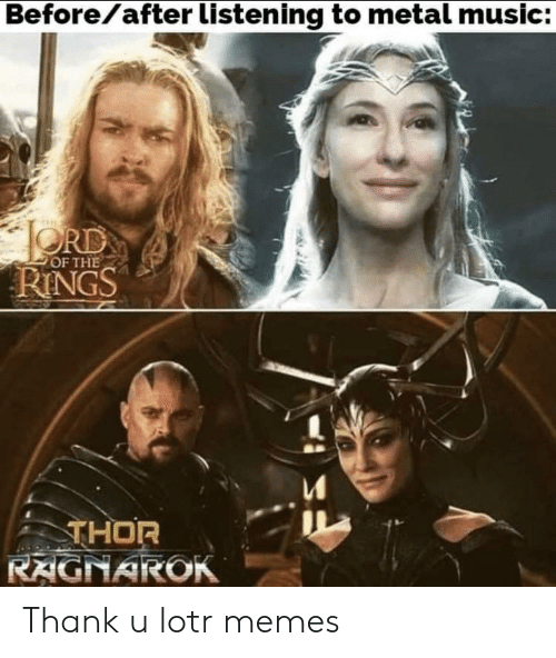 Lotr Memes: Before/after listening to metal music:  RD  RINGS  OF THE  THOR  RAGNAROK Thank u lotr memes