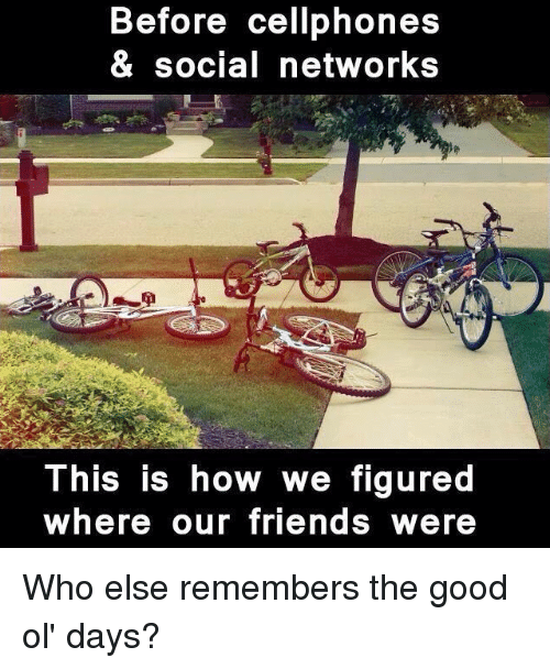the good ol days: Before cellphones  & social networks  This is how we figured  where our friends were Who else remembers the good ol' days?
