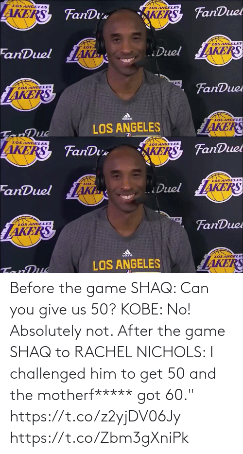 "absolutely: Before the game SHAQ: Can you give us 50? KOBE: No! Absolutely not.   After the game SHAQ to RACHEL NICHOLS: I challenged him to get 50 and the motherf***** got 60.""    https://t.co/z2yjDV06Jy https://t.co/Zbm3gXniPk"