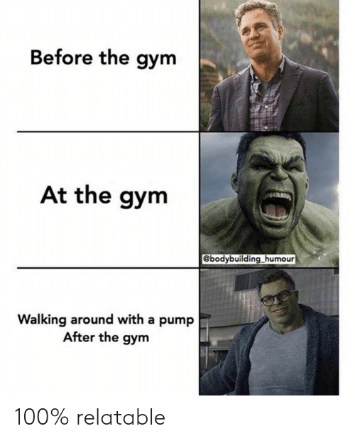 Gym, Relatable, and Humour: Before the gym  At the gym  ebodybuilding humour  Walking around with a pump  After the gym 100% relatable