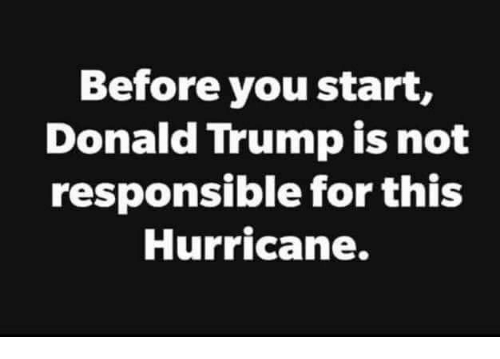 Donald Trump, Memes, and Hurricane: Before you start,  Donald Trump is not  responsible for this  Hurricane.