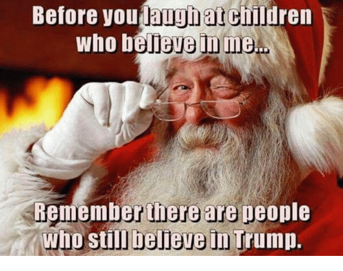 Trump, Who, and Believe: Before youlaughatchildren  who believe inme  Rememberthere are people  Who still believe in Trump.